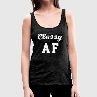 Classy AF Funny Quote Tops - Women's Premium Tank Top