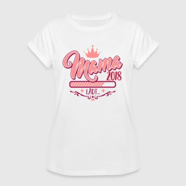 Mama 2018 loads... - pregnancy-baby gift T-Shirts - Women's Oversize T-Shirt