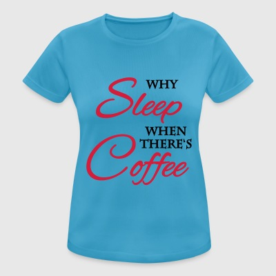 Why sleep when there's coffee T-Shirts - Frauen T-Shirt atmungsaktiv