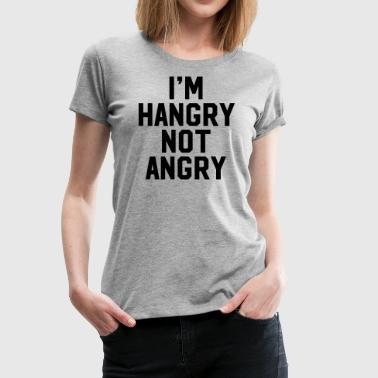 I'm Hangry Not Angry - slogan - Women's Premium T-Shirt