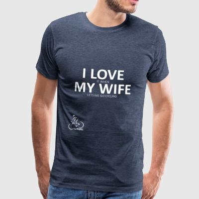 I Love it when my wife let's me go cycling - Men's Premium T-Shirt