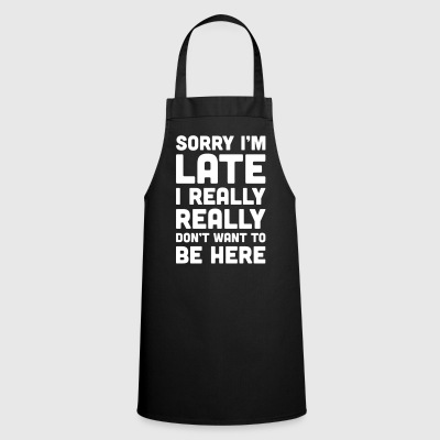 Don't Want To Be Here Funny Quote  Aprons - Cooking Apron