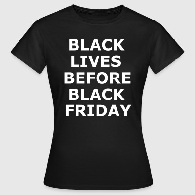 Black Lives - Black Friday - Black Power T-Shirts - Women's T-Shirt