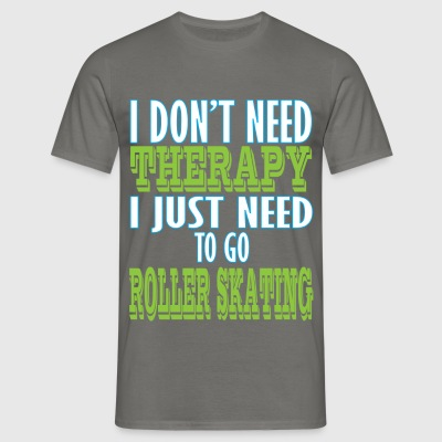 Roller skating - I don't need therapy I just need  - Men's T-Shirt