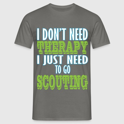 Scouting - I don't need therapy I just need to go  - Men's T-Shirt