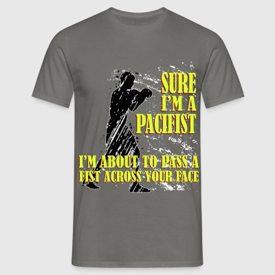 Boxing - Sure I'm a pacifist I'm about to pass a  - Men's T-Shirt