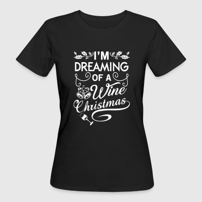 I'm dreaming of a wine Christmas T-Shirts - Frauen Bio-T-Shirt