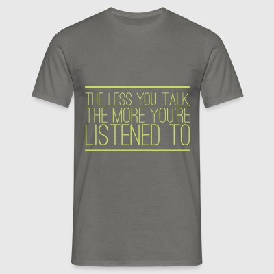 Talking - The less you talk, the more you're  - Men's T-Shirt