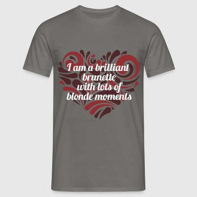 Brunette - I am a brilliant brunette with lots of  - Men's T-Shirt