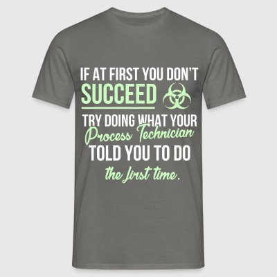 Process technician - If at first you don't succeed - Men's T-Shirt