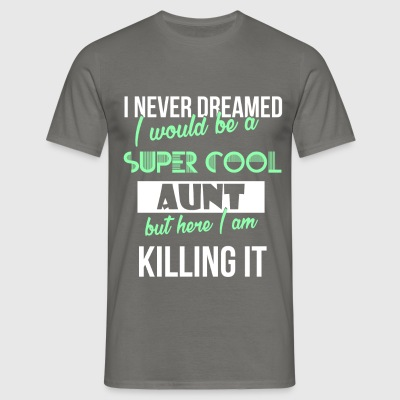 Aunt - I never dreamed I would be а super cool  - Men's T-Shirt