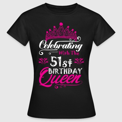 Celebrating With the 51st Birthday Queen T-Shirts - Women's T-Shirt