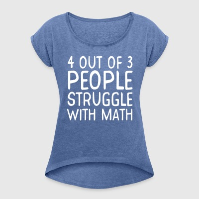 4 Out of 3 People Struggle W Math 2 T-Shirts - Women's T-shirt with rolled up sleeves