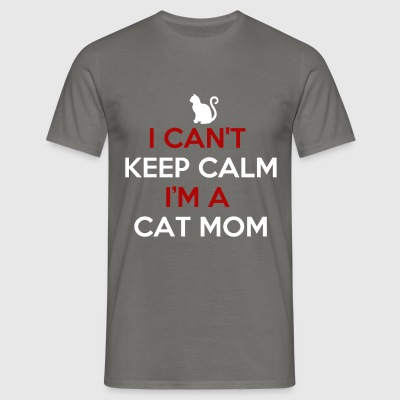 Cat Mom - I can't keep calm I'm a cat mom  - Men's T-Shirt