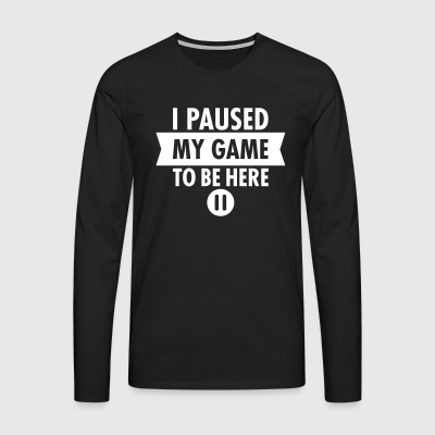 I Paused My Game To Be Here Langarmshirts - Männer Premium Langarmshirt