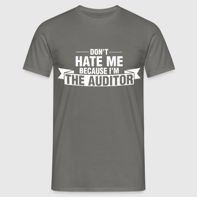 Auditor - Don't hate me because I'm the auditor - Men's T-Shirt