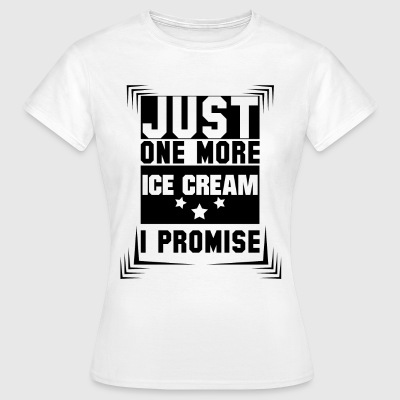 Just One More Ice Cream I Promise T-Shirts - Women's T-Shirt