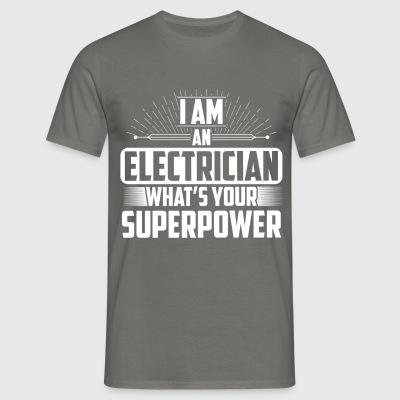 Electrician - I am an Electrician what's your  - Men's T-Shirt
