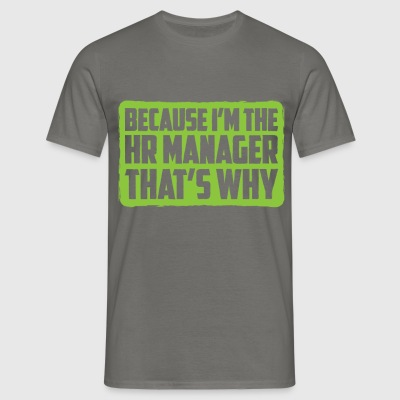 HR manager - Because I'm The HR Manager.  - Men's T-Shirt