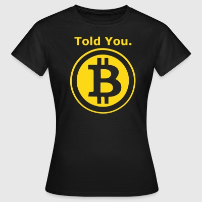 Told You - Funny Bitcoin - Crypto Currency T-Shirts - Women's T-Shirt