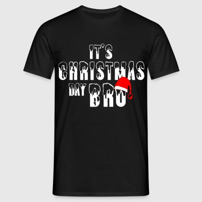 It's Christmas Day Bro  T-Shirts - Men's T-Shirt