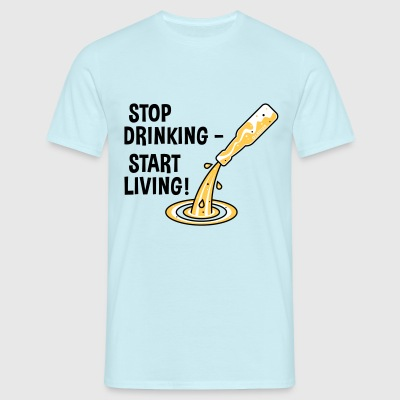 Stop Drinking – Start Living! (No Alcohol) T-Shirts - Men's T-Shirt