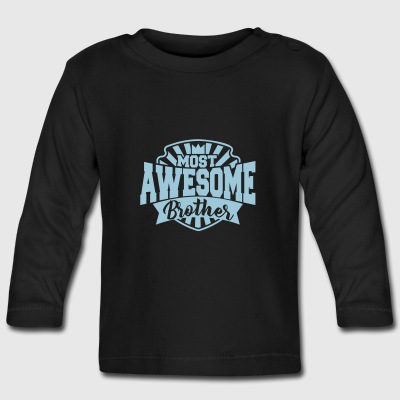 most awesome brother - best brother - sister Long Sleeve Shirts - Baby Long Sleeve T-Shirt