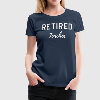 Retired Teacher T-Shirts - Women's Premium T-Shirt