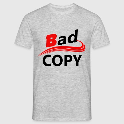 Bad Copy [DP] Shirt - Männer T-Shirt