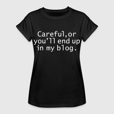 Careful, Or You'll End Up In My Blog T-Shirts - Frauen Oversize T-Shirt