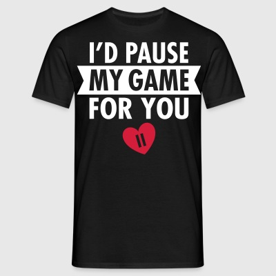 I'd Pause My Game For You T-Shirts - Männer T-Shirt