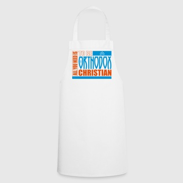 All you need is to-be-orthodox Christ  Aprons - Cooking Apron