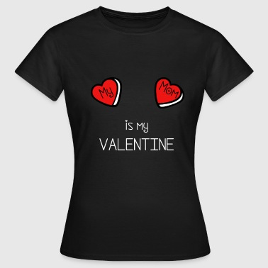 Valentines Heart My Mom is My Valentine Gift Idea - Women's T-Shirt
