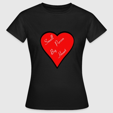 Small Person Big Heart Valentine's Day Gift Idea - Women's T-Shirt