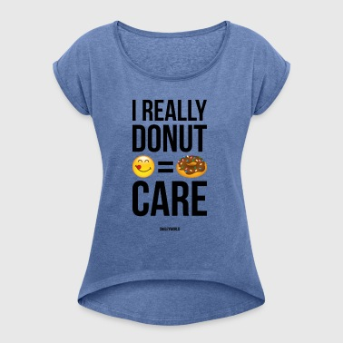 SmileyWorld Really Donut Care Humour Quote - Women's T-shirt with rolled up sleeves