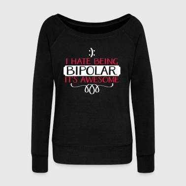 I hate being Bipolar, it's awesome -Humor Geschenk Sweat-shirts - Pull Femme col bateau de Bella