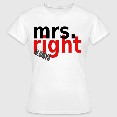 mrs.allways right T-Shirts - Frauen T-Shirt