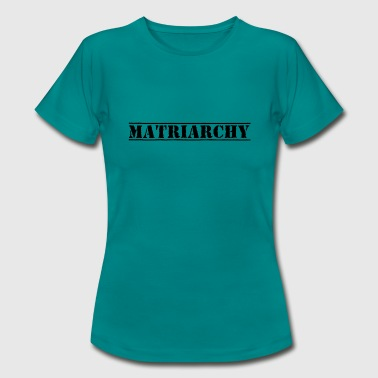 Matriarchy T-Shirts - Frauen T-Shirt