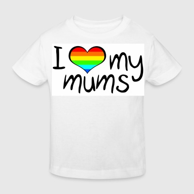 I love my mums - Kids' Organic T-shirt