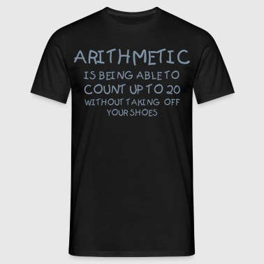 Arithmetic is being able to count up to 20 - Männer T-Shirt