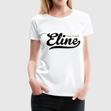 Eline (Yes It's Me) - Vrouwen Premium T-shirt