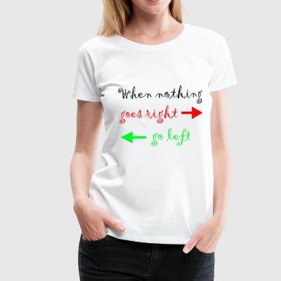When nothing goes right  - Frauen Premium T-Shirt