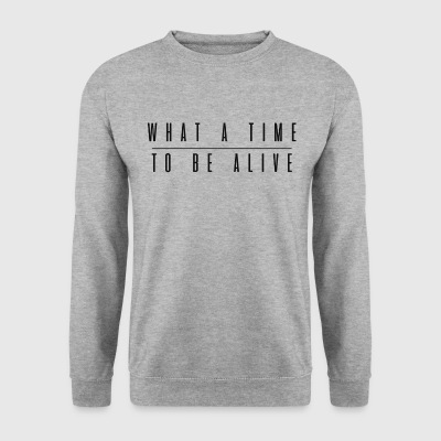 What a time to be alive  - Männer Pullover