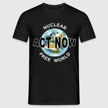 T-Shirt Mann Nuclear free world ACT NOW 02© by kally ART® - Männer T-Shirt