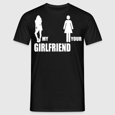 my girlfriend your girlfriend - Men's T-Shirt