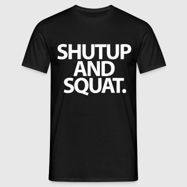 ShutUp And Squat | Mens Tee UK - Men's T-Shirt