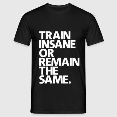 Train insane | Mens Tee - Men's T-Shirt