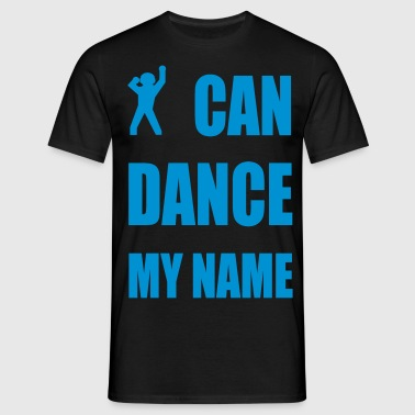 i can dance my name T-Shirts - Männer T-Shirt