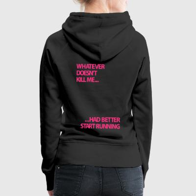 Whatever doesn't kill me... | Womens Hoodie - Women's Premium Hoodie