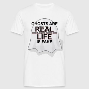 Ghosts are real, life is fake. - Men's T-Shirt